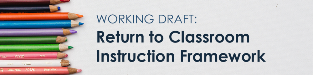 Draft Framework for return to Classroom Instruction